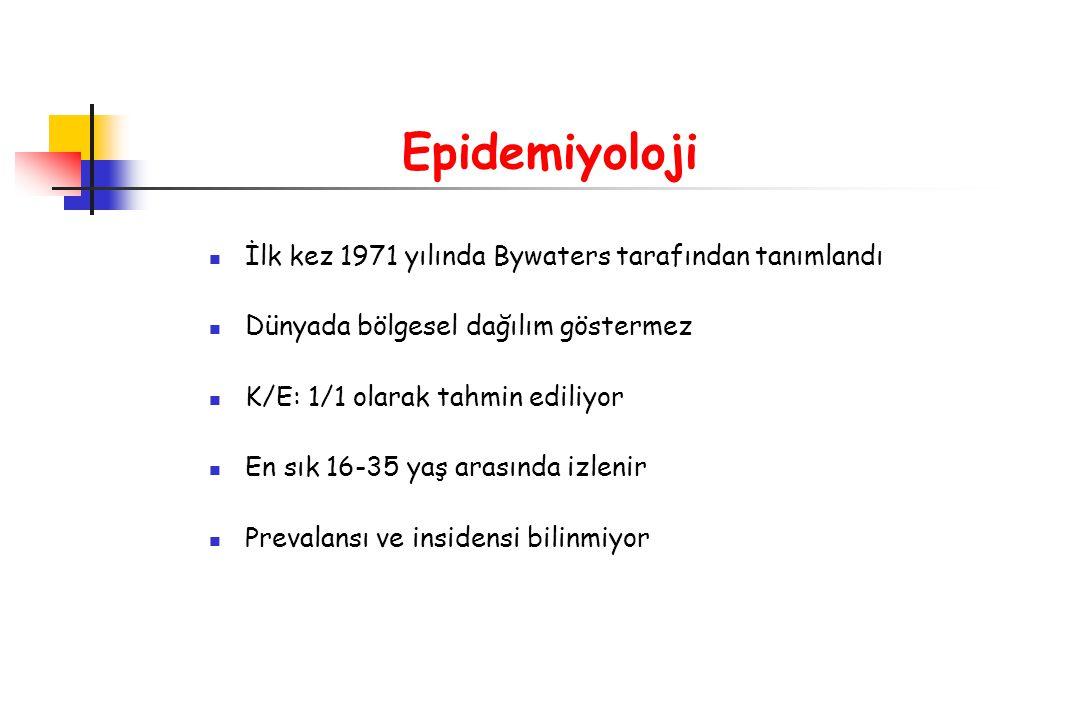 Epidemiyoloji İlk kez 1971 yılında Bywaters tarafından tanımlandı Dünyada bölgesel dağılım göstermez K/E: 1/1 olarak tahmin ediliyor En sık 16-35 yaş
