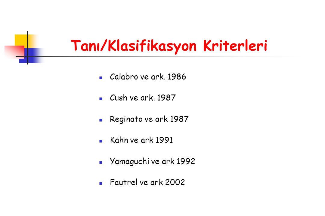Tanı/Klasifikasyon Kriterleri Calabro ve ark. 1986 Cush ve ark. 1987 Reginato ve ark 1987 Kahn ve ark 1991 Yamaguchi ve ark 1992 Fautrel ve ark 2002