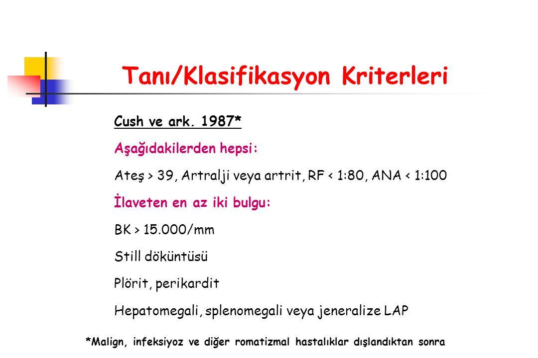 Tanı/Klasifikasyon Kriterleri Cush ve ark. 1987* Aşağıdakilerden hepsi: Ateş > 39, Artralji veya artrit, RF < 1:80, ANA < 1:100 İlaveten en az iki bul
