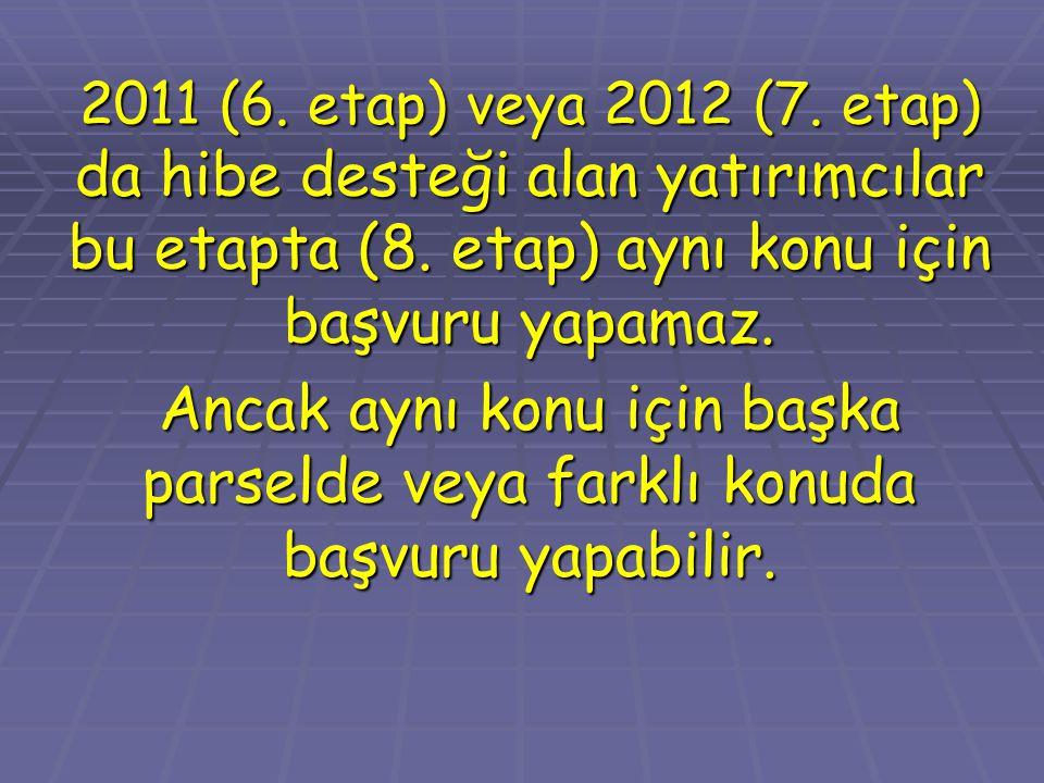 2011 (6.etap) veya 2012 (7. etap) da hibe desteği alan yatırımcılar bu etapta (8.