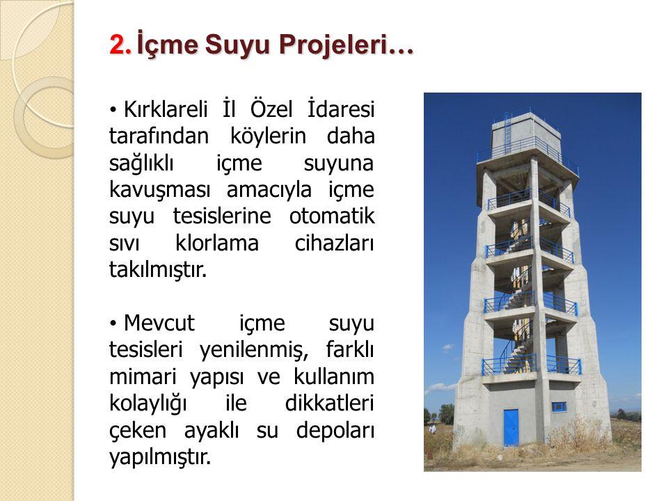 2. İçme Suyu Projeleri … Kırklareli İl Özel İdaresi tarafından köylerin daha sağlıklı içme suyuna kavuşması amacıyla içme suyu tesislerine otomatik sı