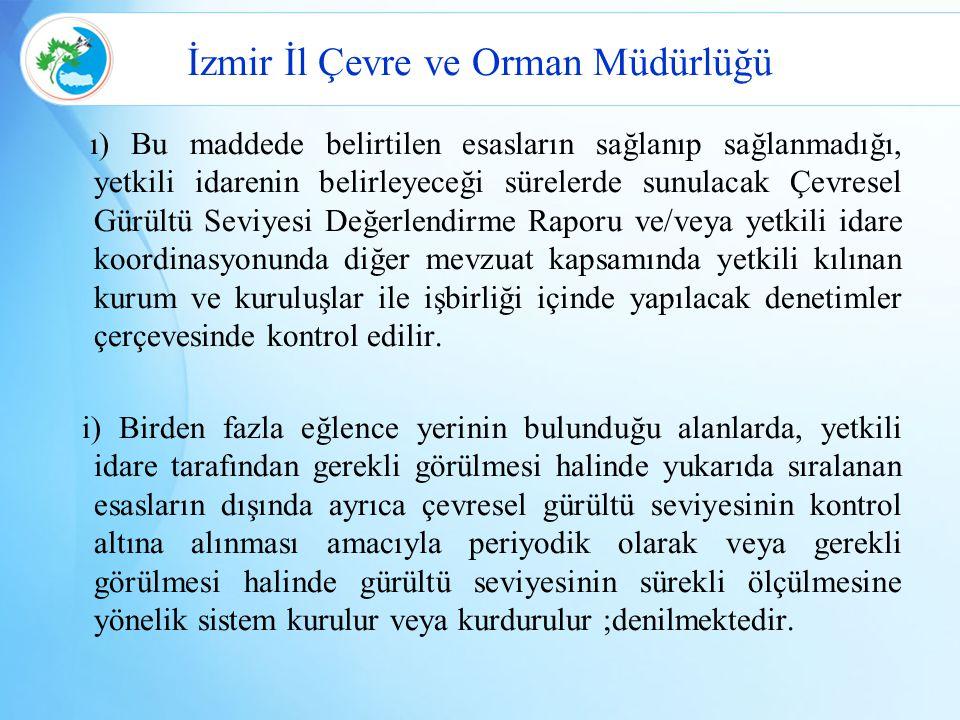 İzmir İl Çevre ve Orman Müdürlüğü ı) Bu maddede belirtilen esasların sağlanıp sağlanmadığı, yetkili idarenin belirleyeceği sürelerde sunulacak Çevrese