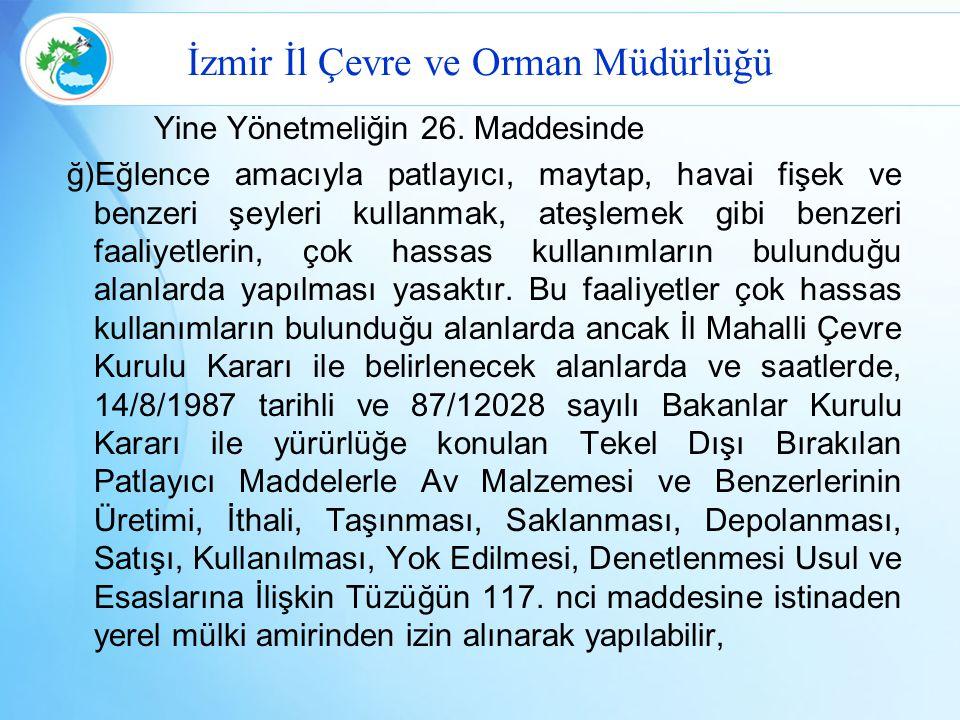 İzmir İl Çevre ve Orman Müdürlüğü Yine Yönetmeliğin 26. Maddesinde ğ)Eğlence amacıyla patlayıcı, maytap, havai fişek ve benzeri şeyleri kullanmak, ate