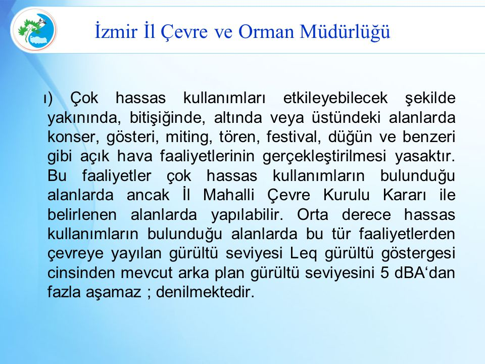İzmir İl Çevre ve Orman Müdürlüğü ı) Çok hassas kullanımları etkileyebilecek şekilde yakınında, bitişiğinde, altında veya üstündeki alanlarda konser,
