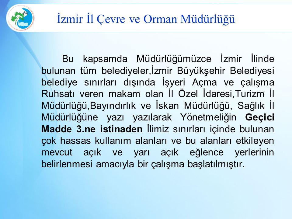 İzmir İl Çevre ve Orman Müdürlüğü Bu kapsamda Müdürlüğümüzce İzmir İlinde bulunan tüm belediyeler,İzmir Büyükşehir Belediyesi belediye sınırları dışın