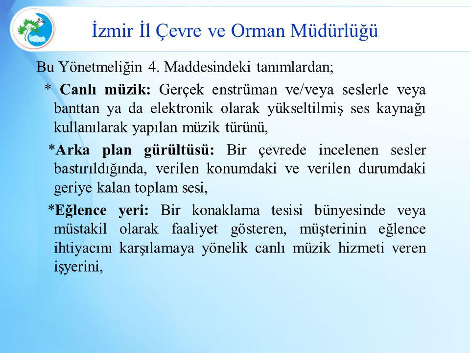 İzmir İl Çevre ve Orman Müdürlüğü Bu Yönetmeliğin 4. Maddesindeki tanımlardan; * Canlı müzik: Gerçek enstrüman ve/veya seslerle veya banttan ya da ele
