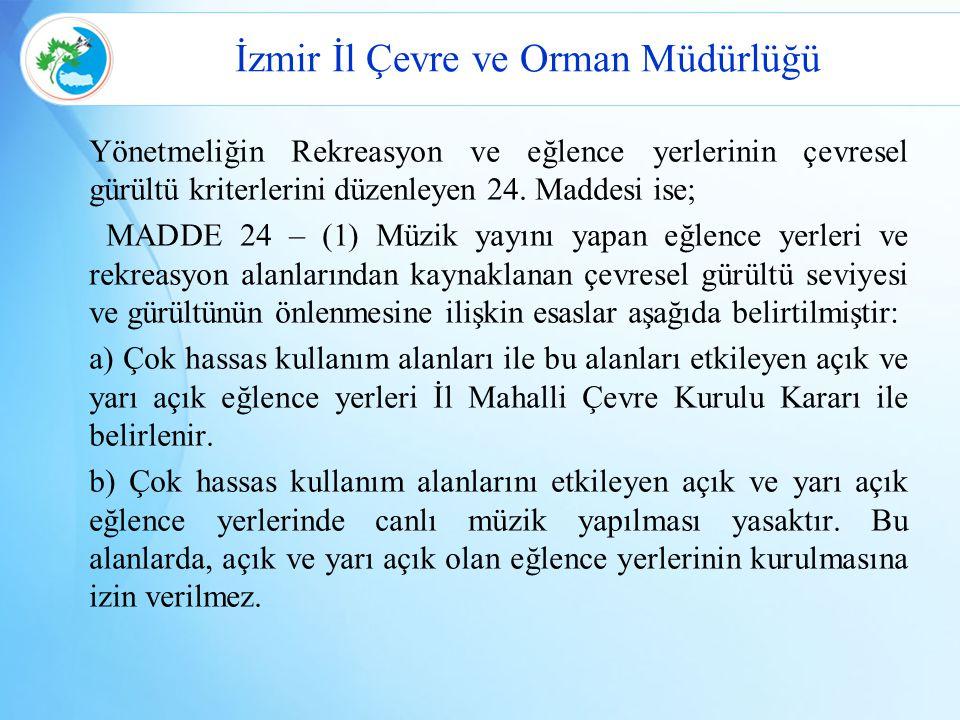İzmir İl Çevre ve Orman Müdürlüğü Yönetmeliğin Rekreasyon ve eğlence yerlerinin çevresel gürültü kriterlerini düzenleyen 24. Maddesi ise; MADDE 24 – (