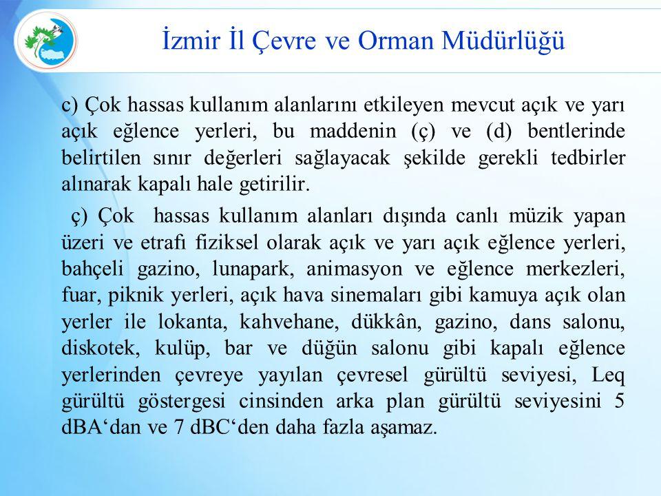 İzmir İl Çevre ve Orman Müdürlüğü c) Çok hassas kullanım alanlarını etkileyen mevcut açık ve yarı açık eğlence yerleri, bu maddenin (ç) ve (d) bentler