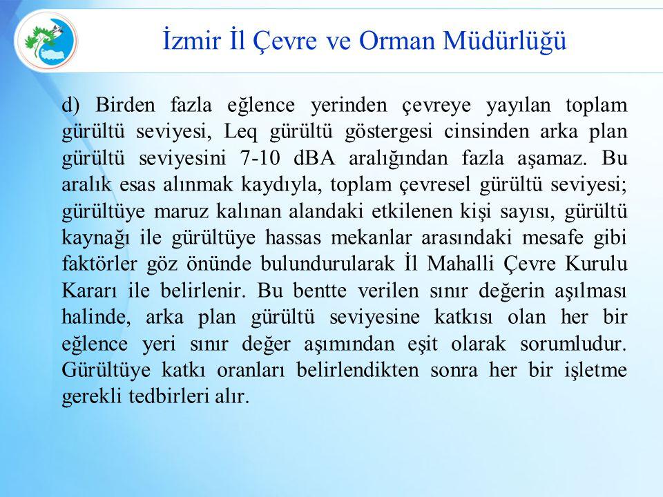İzmir İl Çevre ve Orman Müdürlüğü d) Birden fazla eğlence yerinden çevreye yayılan toplam gürültü seviyesi, Leq gürültü göstergesi cinsinden arka plan