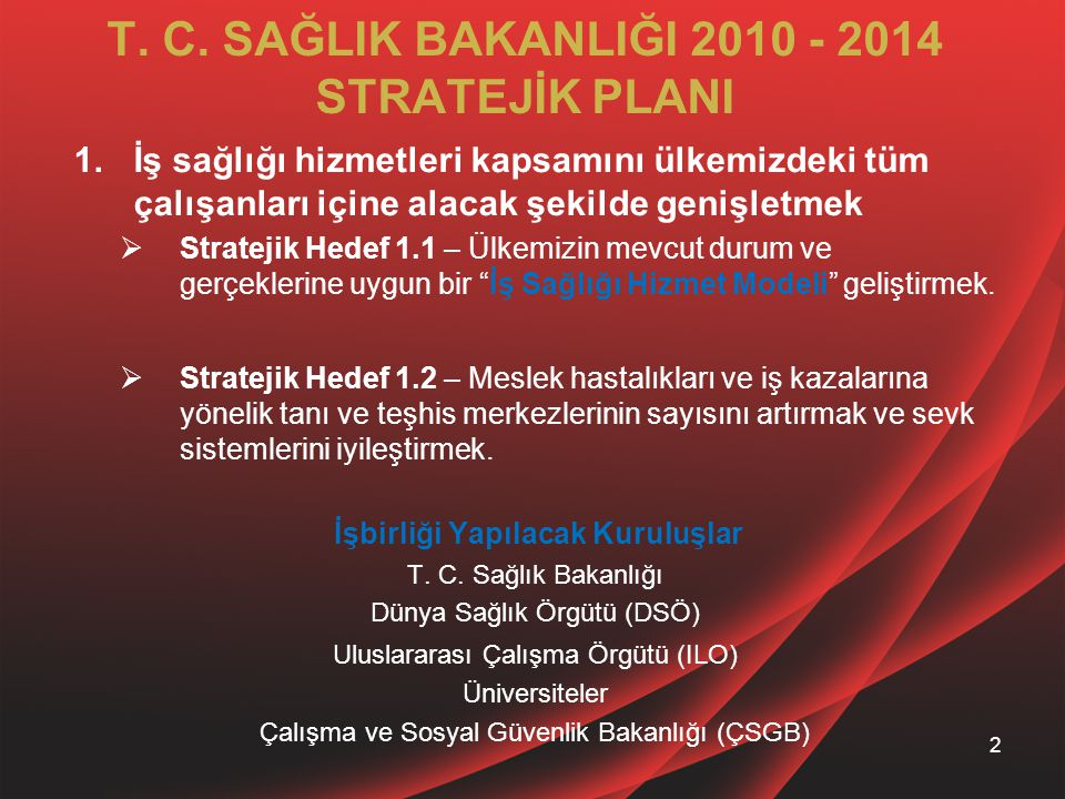 T. C. SAĞLIK BAKANLIĞI 2010 - 2014 STRATEJİK PLANI 1.İş sağlığı hizmetleri kapsamını ülkemizdeki tüm çalışanları içine alacak şekilde genişletmek  St