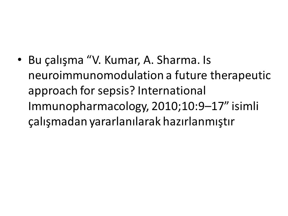 Bu çalışma V.Kumar, A. Sharma. Is neuroimmunomodulation a future therapeutic approach for sepsis.