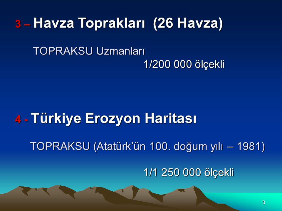 4 6 - Türkiye Genel Toprak Amenajmanı Planlaması KHGM 1987 Planlaması KHGM 1987 5 - Türkiye Toprak Potansiyeli Etütleri ve Arazi Kullanımı projesi ve Arazi Kullanımı projesi çerçevesinde; Türkiye Arazi Varlığı Envanteri ve Toprak çerçevesinde; Türkiye Arazi Varlığı Envanteri ve Toprak Haritası - Revize Haritası - Revize TOPRAKSU TOPRAKSU 1982 - 1984 1982 - 1984