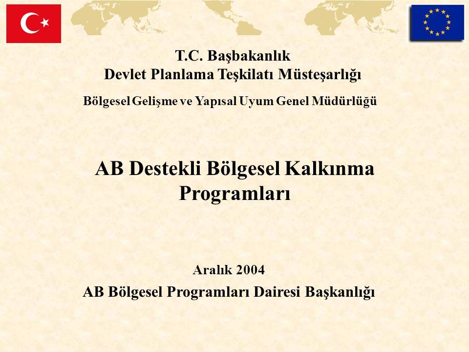 AB Destekli Bölgesel Kalkınma Programları Aralık 2004 AB Bölgesel Programları Dairesi Başkanlığı T.C. Başbakanlık Devlet Planlama Teşkilatı Müsteşarlı