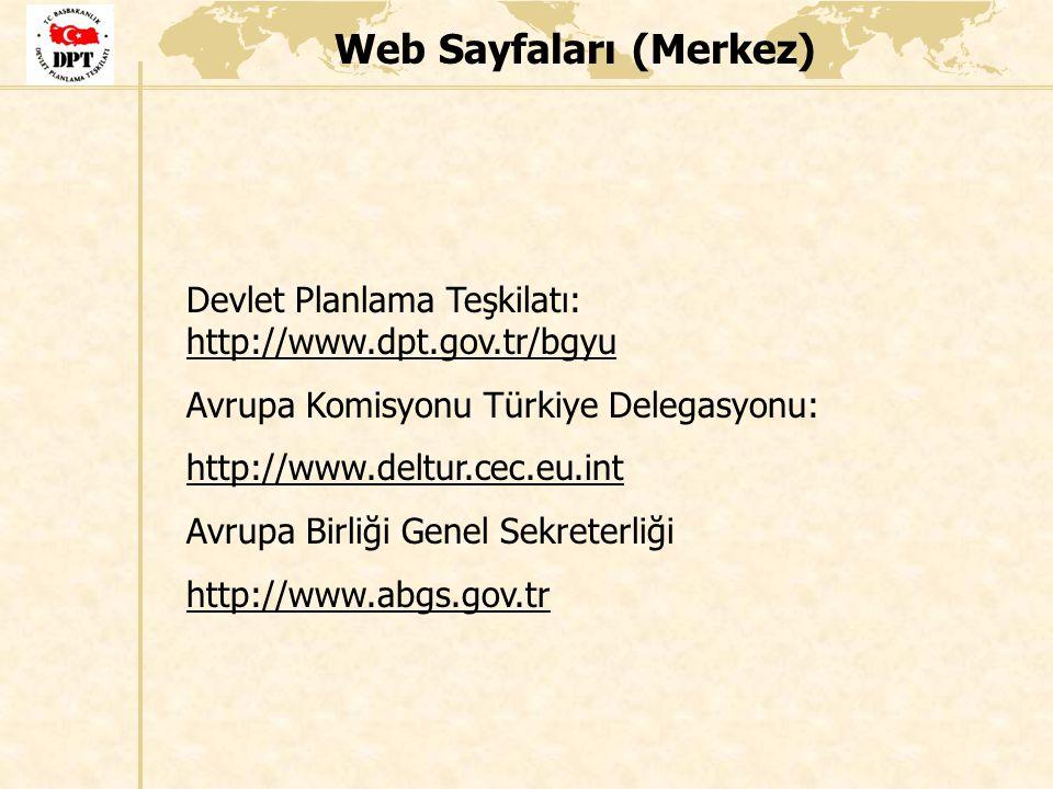 Web Sayfaları (Merkez) Devlet Planlama Teşkilatı: http://www.dpt.gov.tr/bgyu http://www.dpt.gov.tr/bgyu Avrupa Komisyonu Türkiye Delegasyonu: http://w