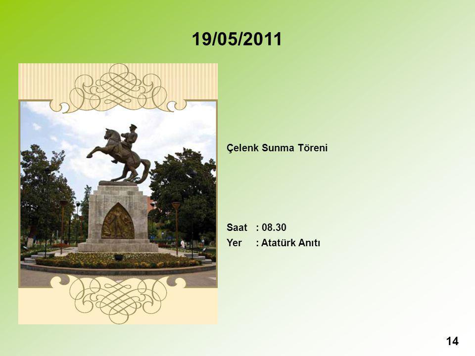 14 19/05/2011 Çelenk Sunma Töreni Saat : 08.30 Yer : Atatürk Anıtı