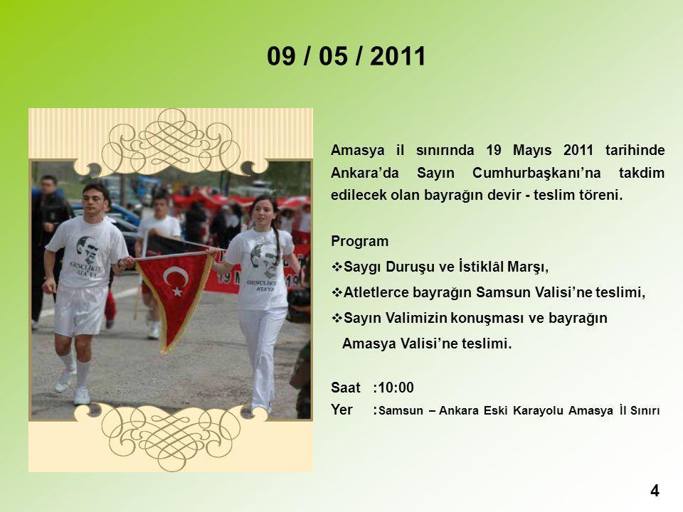 4 09 / 05 / 2011 Amasya il sınırında 19 Mayıs 2011 tarihinde Ankara'da Sayın Cumhurbaşkanı'na takdim edilecek olan bayrağın devir - teslim töreni.
