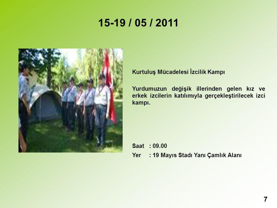 7 15-19 / 05 / 2011 Kurtuluş Mücadelesi İzcilik Kampı Yurdumuzun değişik illerinden gelen kız ve erkek izcilerin katılımıyla gerçekleştirilecek izci kampı.
