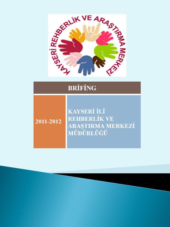 BRİFİNG 2011-2012 KAYSERİ İLİ REHBERLİK VE ARAŞTIRMA MERKEZİ MÜDÜRLÜĞÜ