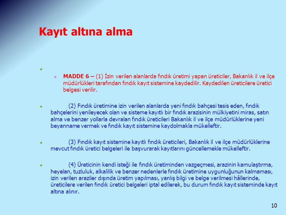 Kayıt altına alma MADDE 6 – (1) İzin verilen alanlarda fındık üretimi yapan üreticiler, Bakanlık il ve ilçe müdürlükleri tarafından fındık kayıt siste