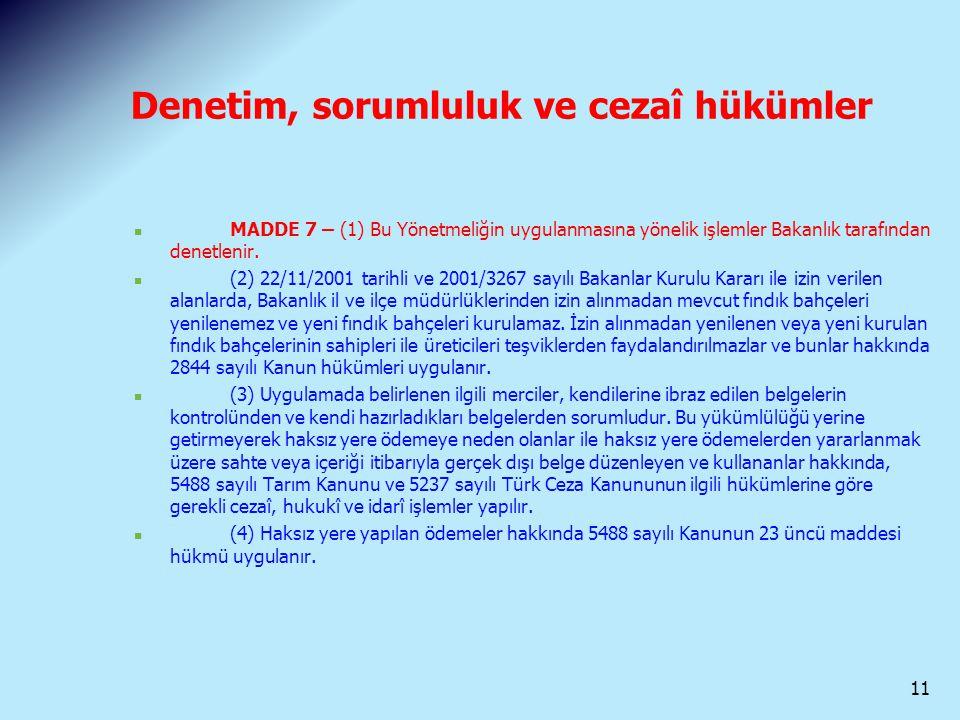 Denetim, sorumluluk ve cezaî hükümler MADDE 7 – (1) Bu Yönetmeliğin uygulanmasına yönelik işlemler Bakanlık tarafından denetlenir. (2) 22/11/2001 tari