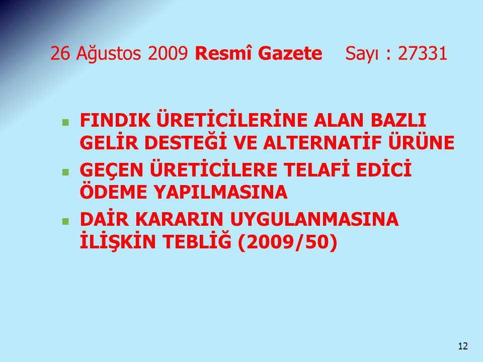 26 Ağustos 2009 Resmî Gazete Sayı : 27331 FINDIK ÜRETİCİLERİNE ALAN BAZLI GELİR DESTEĞİ VE ALTERNATİF ÜRÜNE GEÇEN ÜRETİCİLERE TELAFİ EDİCİ ÖDEME YAPIL
