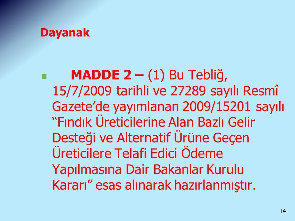 """Dayanak MADDE 2 – (1) Bu Tebliğ, 15/7/2009 tarihli ve 27289 sayılı Resmî Gazete'de yayımlanan 2009/15201 sayılı """"Fındık Üreticilerine Alan Bazlı Gelir"""