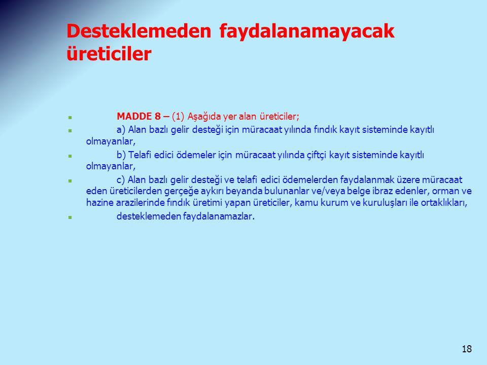 Desteklemeden faydalanamayacak üreticiler MADDE 8 – (1) Aşağıda yer alan üreticiler; a) Alan bazlı gelir desteği için müracaat yılında fındık kayıt si