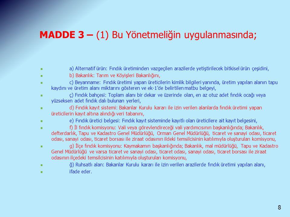 MADDE 3 – (1) Bu Yönetmeliğin uygulanmasında; a) Alternatif ürün: Fındık üretiminden vazgeçilen arazilerde yetiştirilecek bitkisel ürün çeşidini, b) B