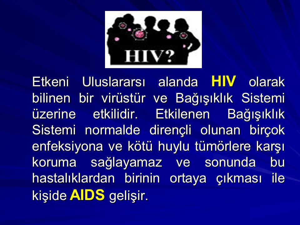 Etkeni Uluslararsı alanda HIV olarak bilinen bir virüstür ve Bağışıklık Sistemi üzerine etkilidir. Etkilenen Bağışıklık Sistemi normalde dirençli olun