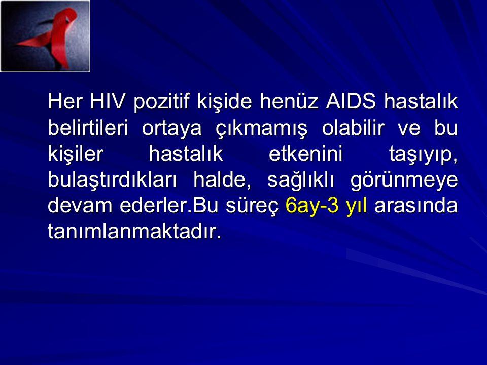 Her HIV pozitif kişide henüz AIDS hastalık belirtileri ortaya çıkmamış olabilir ve bu kişiler hastalık etkenini taşıyıp, bulaştırdıkları halde, sağlık