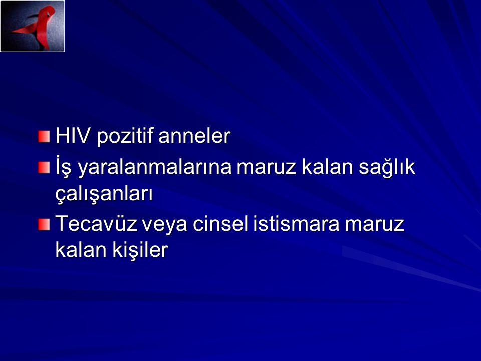 HIV pozitif anneler İş yaralanmalarına maruz kalan sağlık çalışanları Tecavüz veya cinsel istismara maruz kalan kişiler