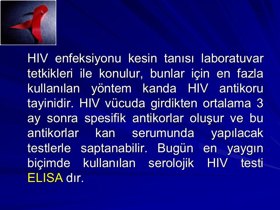 HIV enfeksiyonu kesin tanısı laboratuvar tetkikleri ile konulur, bunlar için en fazla kullanılan yöntem kanda HIV antikoru tayinidir.