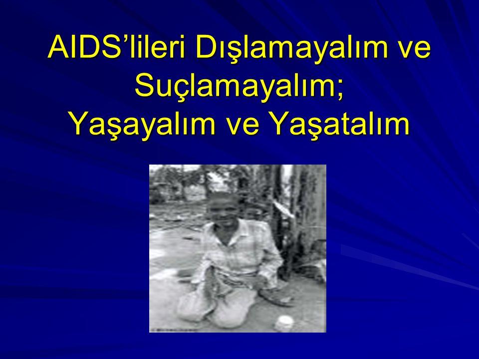 AIDS'lileri Dışlamayalım ve Suçlamayalım; Yaşayalım ve Yaşatalım