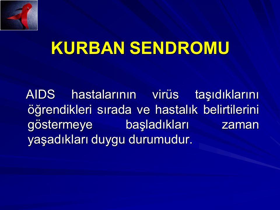 KURBAN SENDROMU AIDS hastalarının virüs taşıdıklarını öğrendikleri sırada ve hastalık belirtilerini göstermeye başladıkları zaman yaşadıkları duygu durumudur.
