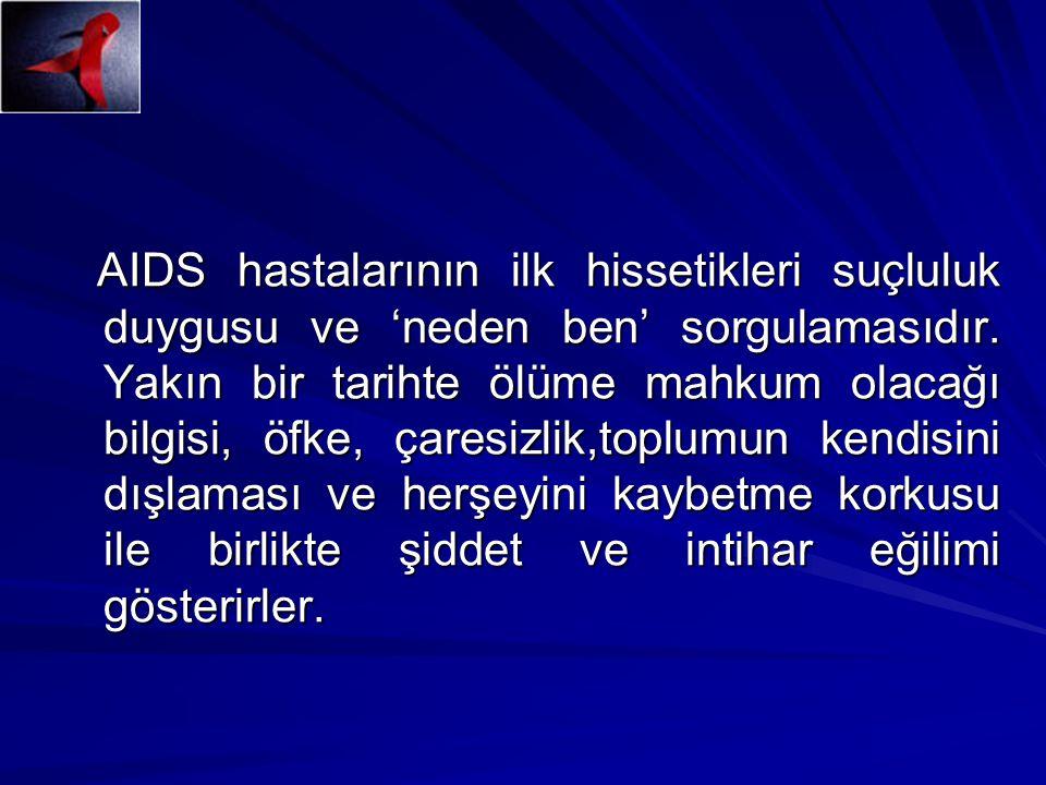 AIDS hastalarının ilk hissetikleri suçluluk duygusu ve 'neden ben' sorgulamasıdır. Yakın bir tarihte ölüme mahkum olacağı bilgisi, öfke, çaresizlik,to