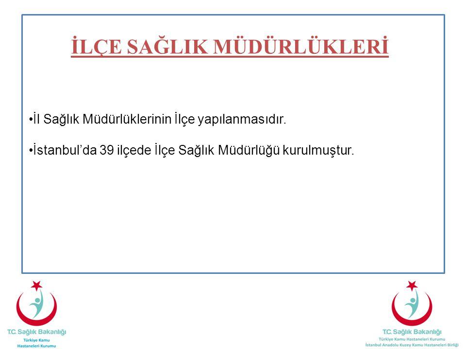 İLÇE SAĞLIK MÜDÜRLÜKLERİ İl Sağlık Müdürlüklerinin İlçe yapılanmasıdır. İstanbul'da 39 ilçede İlçe Sağlık Müdürlüğü kurulmuştur.