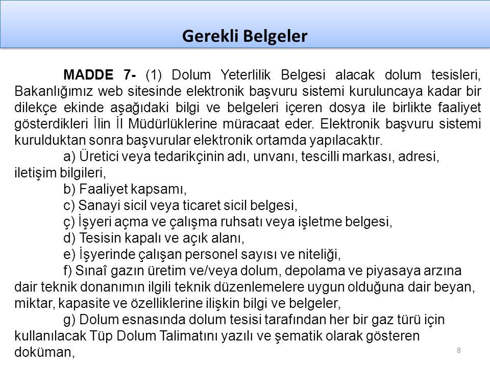 9 MADDE 8- Dolum Yeterlilik Belgesi almak isteyen dolum tesislerinin test ve bakım istasyonlarında aşağıdaki ekipmanların bulunması gerekir.