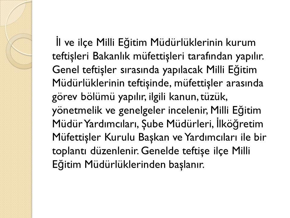 İ l ve ilçe Milli E ğ itim Müdürlüklerinin kurum teftişleri Bakanlık müfettişleri tarafından yapılır.