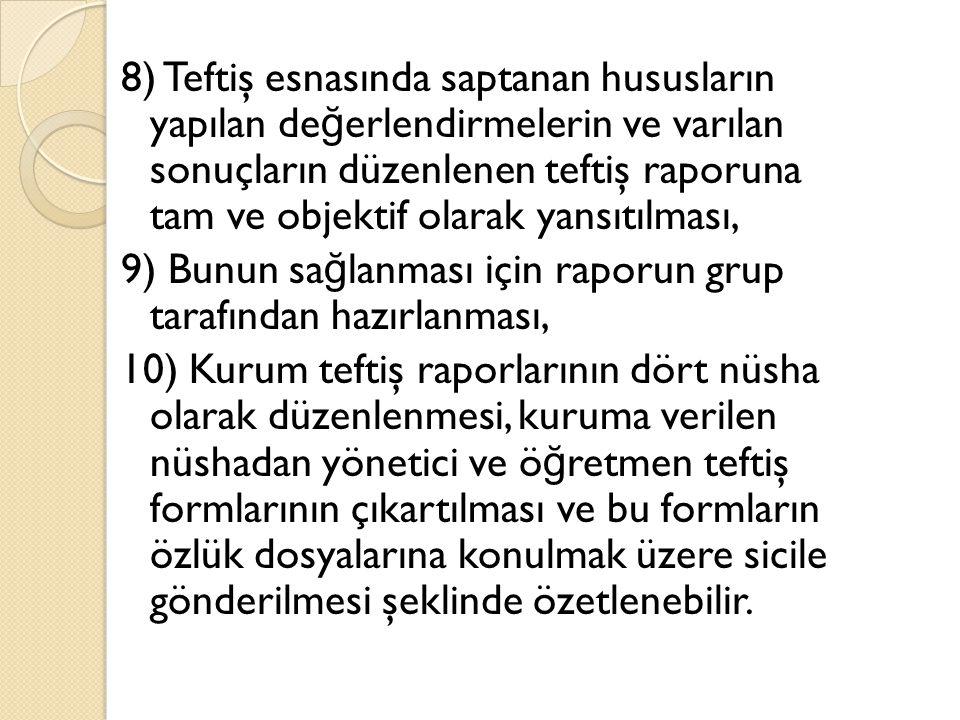 8) Teftiş esnasında saptanan hususların yapılan de ğ erlendirmelerin ve varılan sonuçların düzenlenen teftiş raporuna tam ve objektif olarak yansıtılm