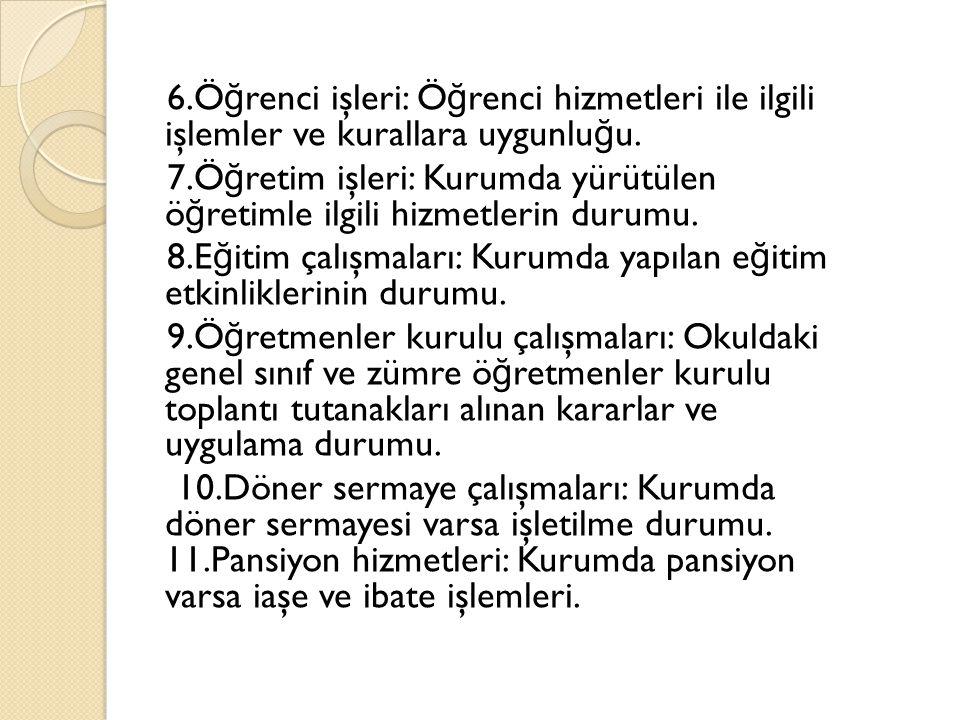 6.Ö ğ renci işleri: Ö ğ renci hizmetleri ile ilgili işlemler ve kurallara uygunlu ğ u.