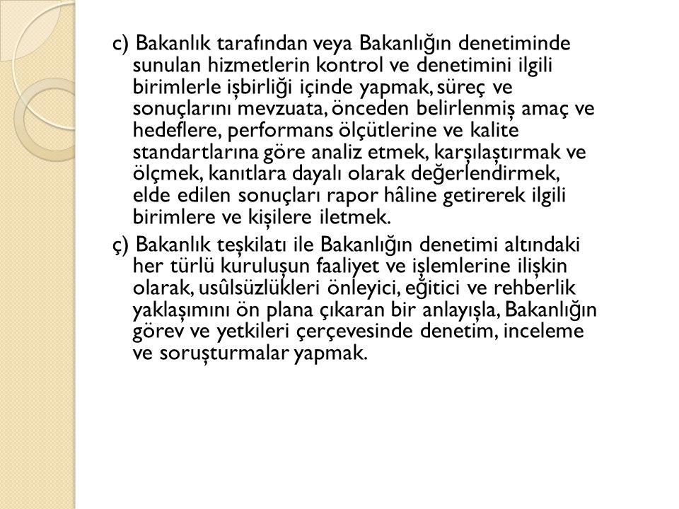 c) Bakanlık tarafından veya Bakanlı ğ ın denetiminde sunulan hizmetlerin kontrol ve denetimini ilgili birimlerle işbirli ğ i içinde yapmak, süreç ve s