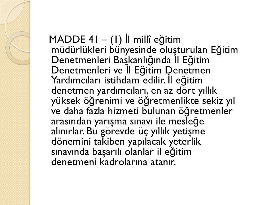 MADDE 41 – (1) İ l millî e ğ itim müdürlükleri bünyesinde oluşturulan E ğ itim Denetmenleri Başkanlı ğ ında İ l E ğ itim Denetmenleri ve İ l E ğ itim Denetmen Yardımcıları istihdam edilir.