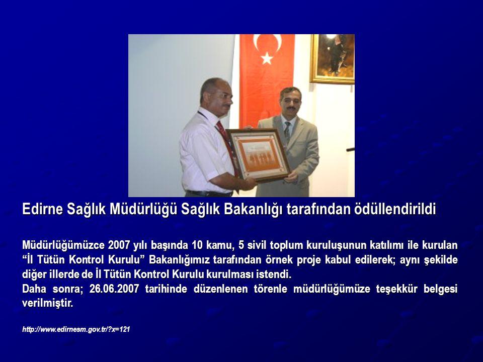 Edirne Sağlık Müdürlüğü Sağlık Bakanlığı tarafından ödüllendirildi Müdürlüğümüzce 2007 yılı başında 10 kamu, 5 sivil toplum kuruluşunun katılımı ile k