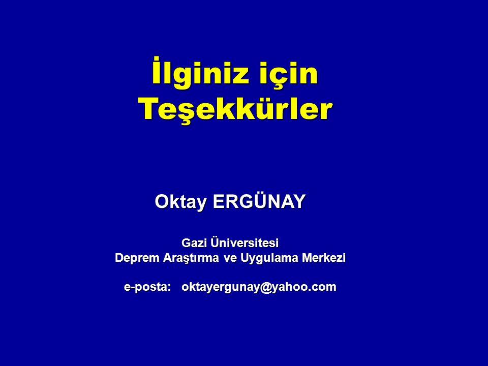 İlginiz için Teşekkürler Oktay ERGÜNAY Gazi Üniversitesi Deprem Araştırma ve Uygulama Merkezi e-posta: oktayergunay@yahoo.com