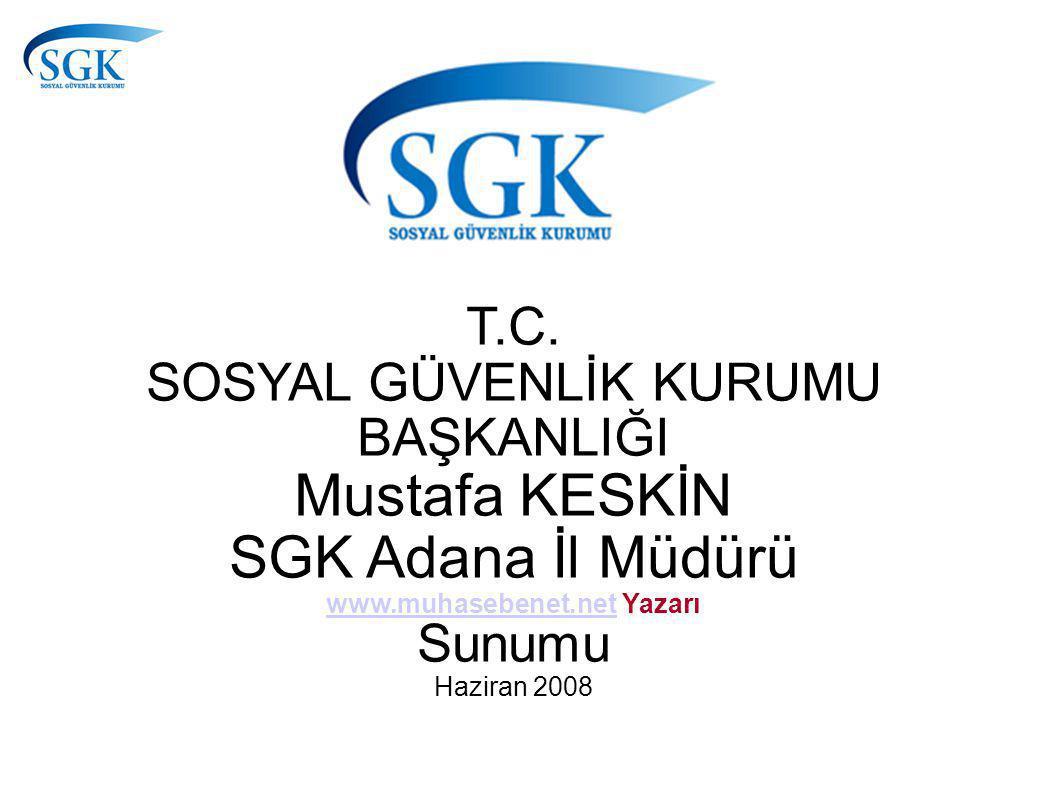 T.C. SOSYAL GÜVENLİK KURUMU BAŞKANLIĞI Mustafa KESKİN SGK Adana İl Müdürü www.muhasebenet.net Yazarı www.muhasebenet.net Sunumu Haziran 2008