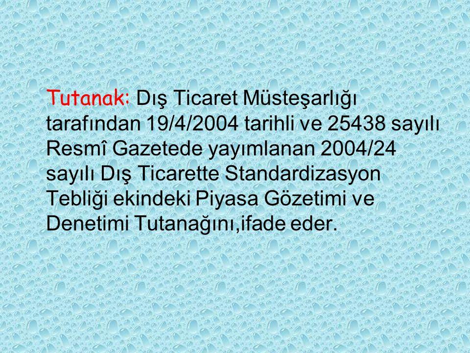 Tutanak: Dış Ticaret Müsteşarlığı tarafından 19/4/2004 tarihli ve 25438 sayılı Resmî Gazetede yayımlanan 2004/24 sayılı Dış Ticarette Standardizasyon