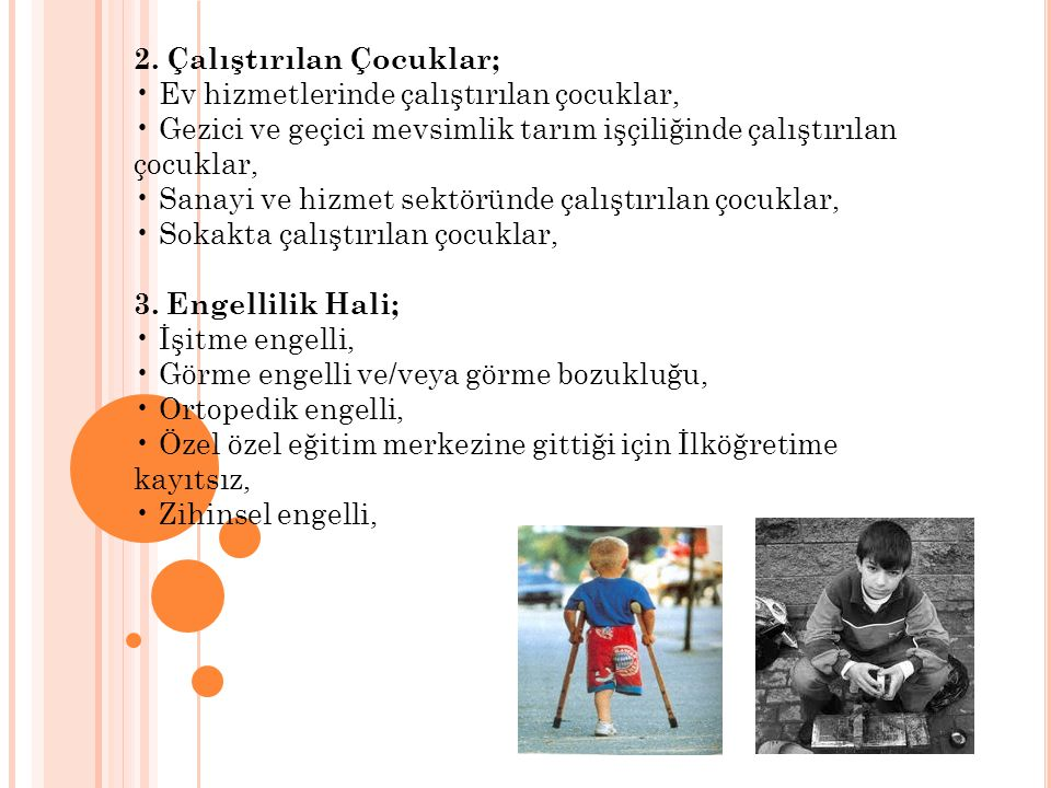 2. Çalıştırılan Çocuklar; Ev hizmetlerinde çalıştırılan çocuklar, Gezici ve geçici mevsimlik tarım işçiliğinde çalıştırılan çocuklar, Sanayi ve hizmet