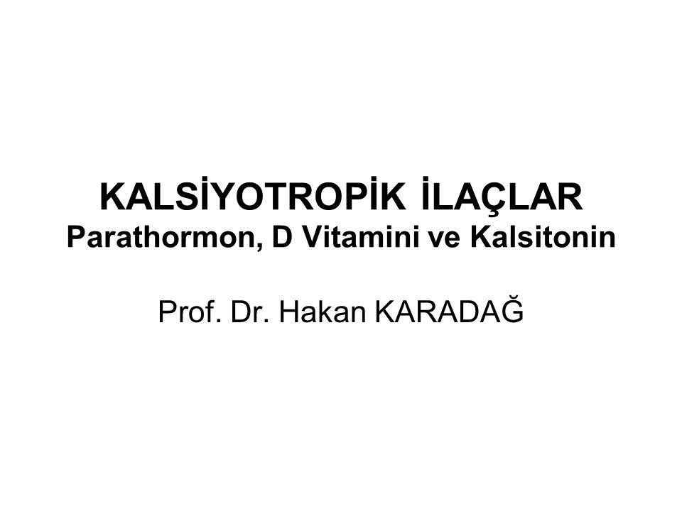 KALSİYOTROPİK İLAÇLAR Parathormon, D Vitamini ve Kalsitonin Prof. Dr. Hakan KARADAĞ