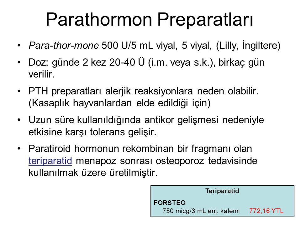 Parathormon Preparatları Para-thor-mone 500 U/5 mL viyal, 5 viyal, (Lilly, İngiltere) Doz: günde 2 kez 20-40 Ü (i.m. veya s.k.), birkaç gün verilir. P