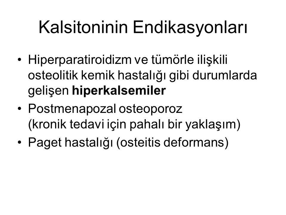 Kalsitoninin Endikasyonları Hiperparatiroidizm ve tümörle ilişkili osteolitik kemik hastalığı gibi durumlarda gelişen hiperkalsemiler Postmenapozal osteoporoz (kronik tedavi için pahalı bir yaklaşım) Paget hastalığı (osteitis deformans)